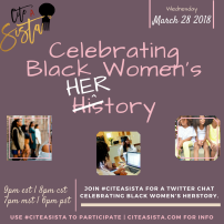 March 2018: Celebrating Black Women's HerStory: https://storify.com/CiteASista/citeasista-x-celebrating-black-women-s-herstory